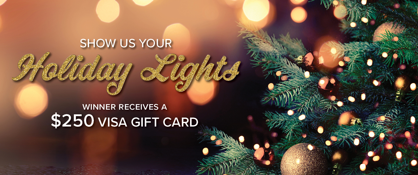 Show us your holiday lights! Winner receives a $250 gift card.